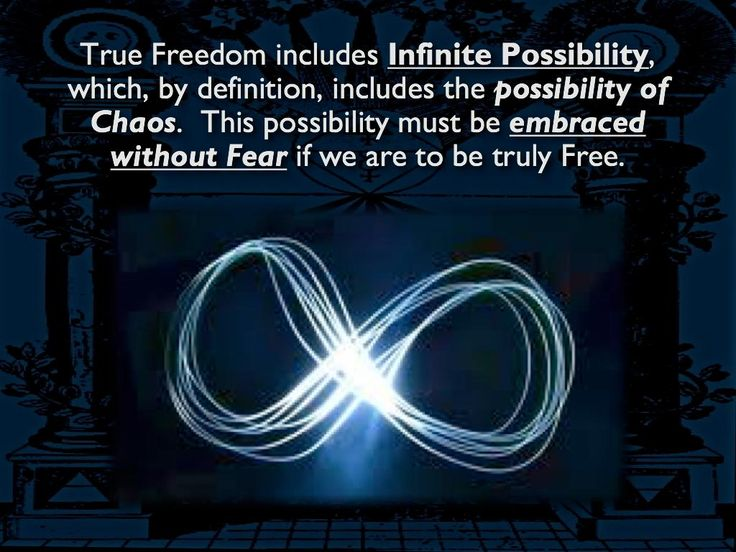 TRUE FREEDOM includes INFINITE POSSIBILITY, which, by definition, includes the possibility of Chaos. This possibility must be embraced without Fear if we are to be truly Free.
