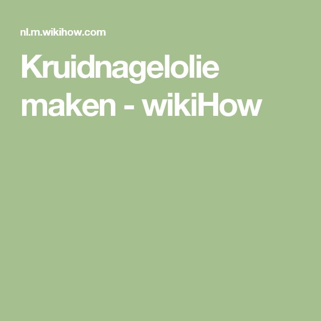 Kruidnagelolie maken - wikiHow
