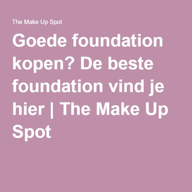 Goede foundation kopen? De beste foundation vind je hier | The Make Up Spot