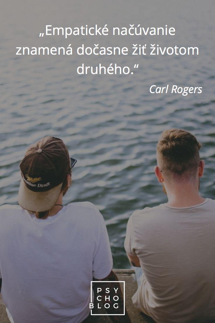 """""""Empatické načúvanie znamená dočasne žiť životom druhého."""" - Carl Rogers"""