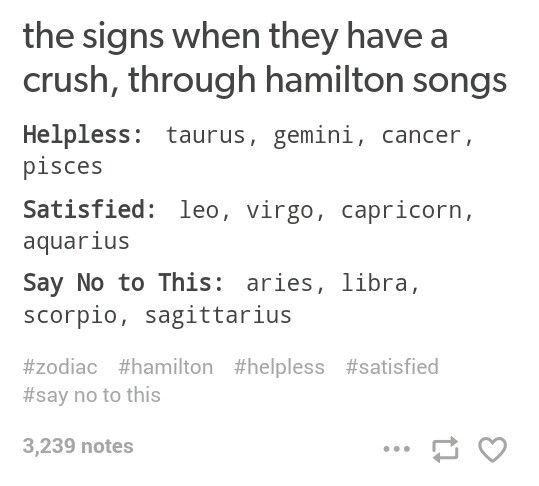 """Ok so I'm an aquarius but I wanted to tell a story about helpless. I was in a room with all of my dorky friends singing Hamilton songs and my brother walked in with my crush right before I sang the line """"you walked in and my heart went boom"""" and I wanted to share a piece of cuteness"""