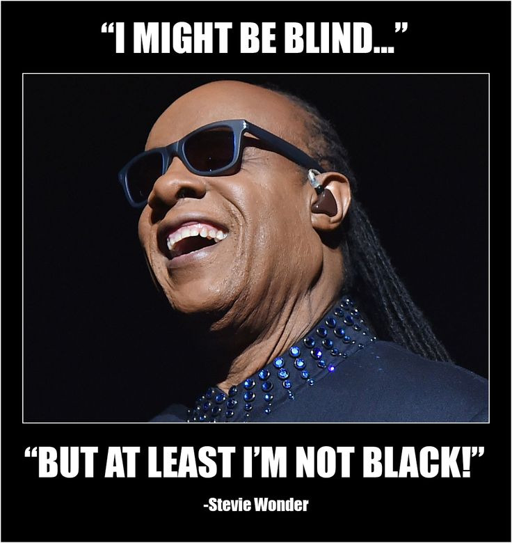 stevie wonder might be blind at least not black funny