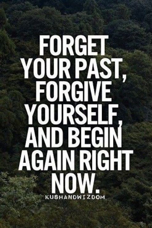 Maybe not entirely forget, but learn and definitely move on. The things you've gone through made you strong.
