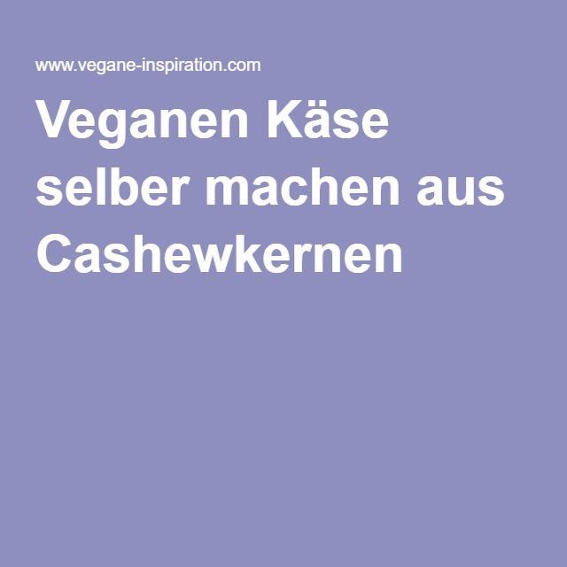 Veganen Käse selber machen aus Cashewkernen