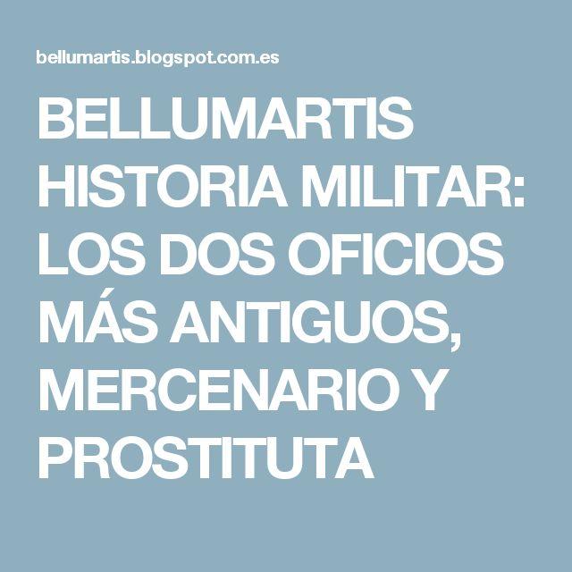 BELLUMARTIS HISTORIA MILITAR: LOS DOS OFICIOS MÁS ANTIGUOS, MERCENARIO Y PROSTITUTA