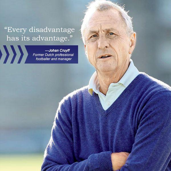 "#InspirationalQuote : ""Every disadvantage has its advantage."" - Johan Cruyff"
