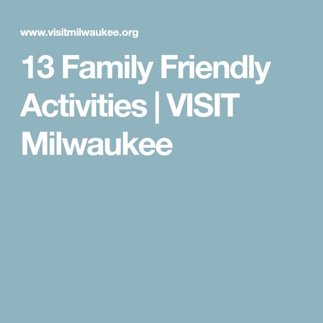 13 Family Friendly Activities | VISIT Milwaukee