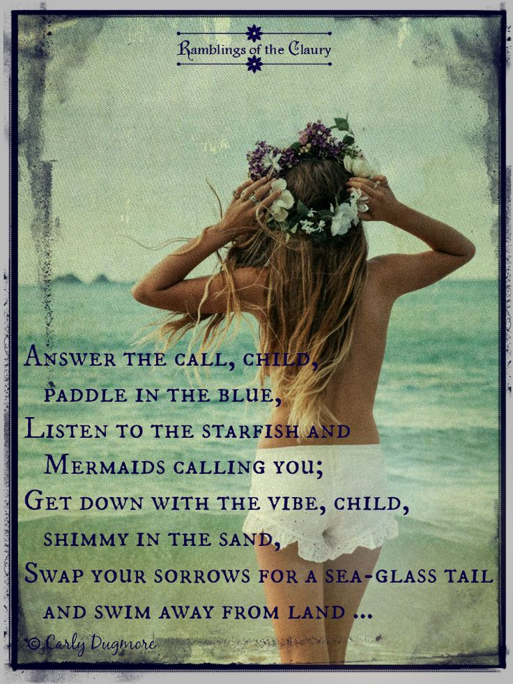 Answer the call, child, paddle in the blue, Listen to the starfish and Mermaids…