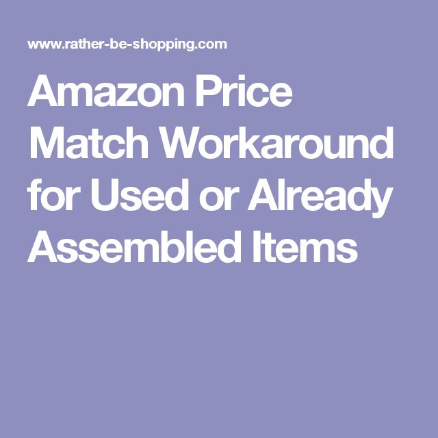 Amazon Price Match Workaround for Used or Already Assembled Items