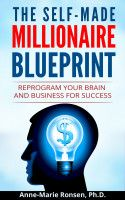 The Self-Made Millionaire Blueprint: Reprogram Your Brain and Business For Success, an ebook by Anne-Marie Ronsen at Smashwords - This is a book of ACTION and doesn't just tell you to fake it 'til you make it or think big. Life rewards the those who take matters into THEIR OWN HANDS, and this book is where to start.