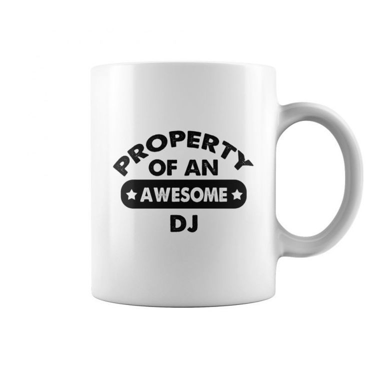 Property Of An Awesome Dj Mug  Coffee Mug (white) Dj Lance Rock T Shirt Hang The Dj T Shirt Dj T Shirts Usa Dj Dragon T Shirt