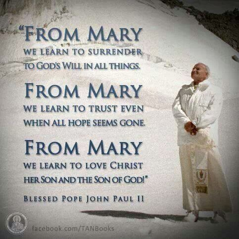 From Mary........... Blessed Pope John Paul II