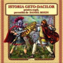 Istoria Geto-Dacilor pentru copii, povestită de Daniel Roxin