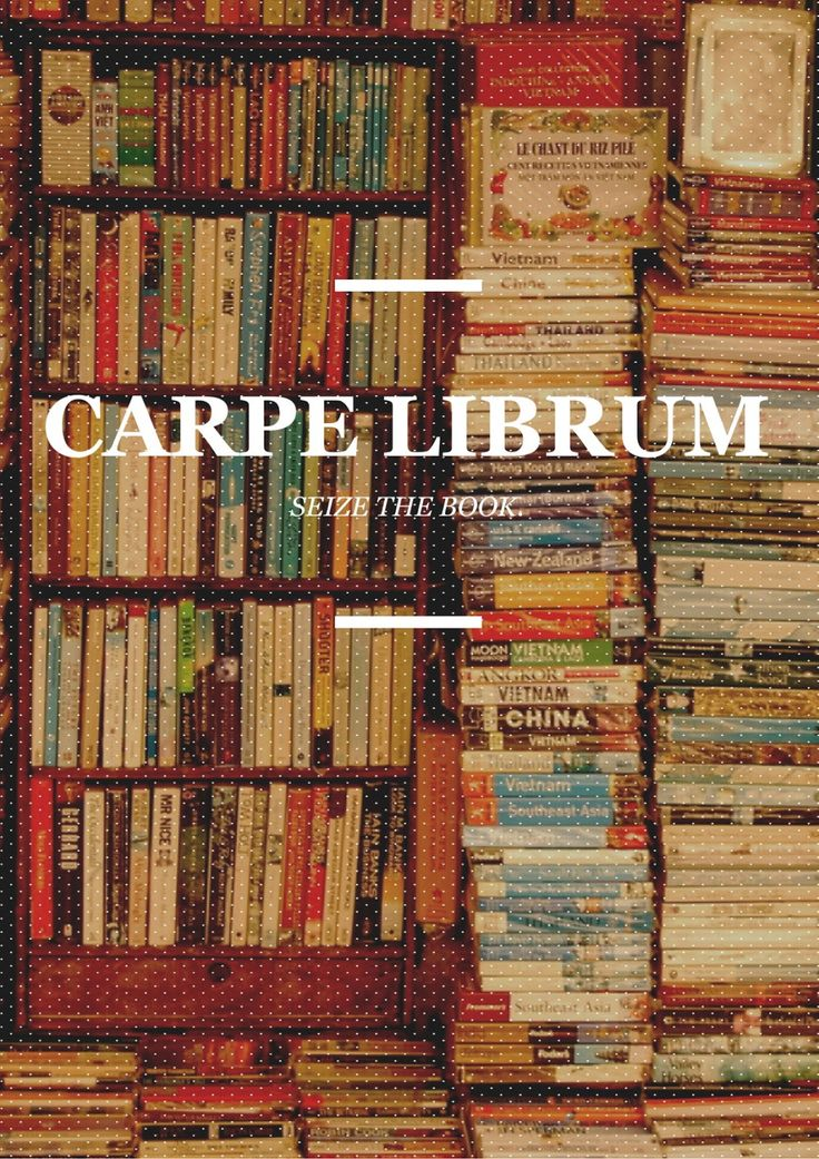 """Carpe Librum: Seize the book."" - Unknown #quotes #reading *"