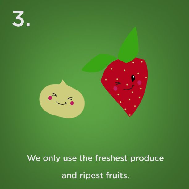 Reason #3 - We only use the freshest produce and ripest fruits.