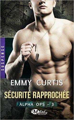Mes Livres, Mon Plaisir !!: Alpha OPS tome 3 Sécurité Rapprochée - Emma Curtis...