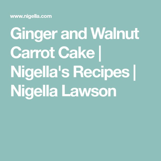 Ginger and Walnut Carrot Cake | Nigella's Recipes | Nigella Lawson