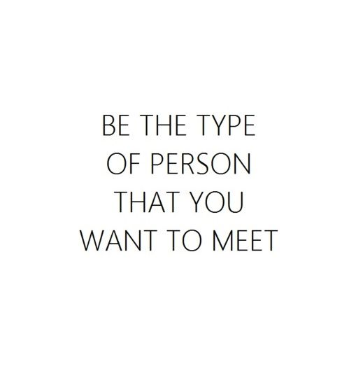 I want to meet someone who isn't too much like me though... i don't think the world could handle more than one of me....