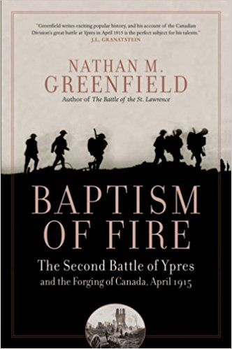 Baptism of Fire: The Second Battle of Ypres and the Forging of Canada, April 1915: Amazon.co.uk: Nathan M. Greenfield: 9780006395768: Books