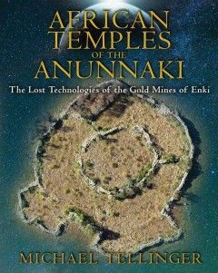 African Temples of the Anunnaki (BOOK)--With more than 250 original full-color photographs, Michael Tellinger documents thousands of circular stone ruins, monoliths, ancient roads, agricultural terraces, and prehistoric mines in South Africa. He reveals how these 200,000-year-old sites perfectly match Sumerian descriptions of Abzu, the land of the First People--including the vast gold-mining operations of the Anunnaki from the 12th planet, Nibiru, and the city of Anunnaki leader Enki.