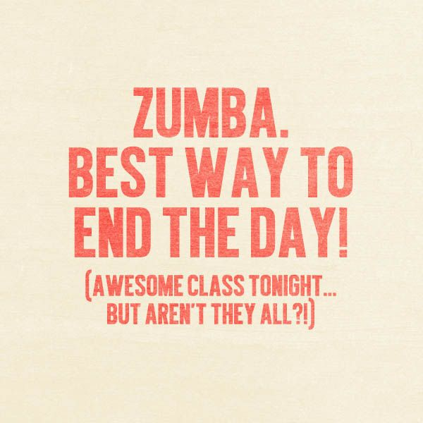I love my Zumba class! See you Tuesday, Thursday, Friday, and Saturday!! ;)