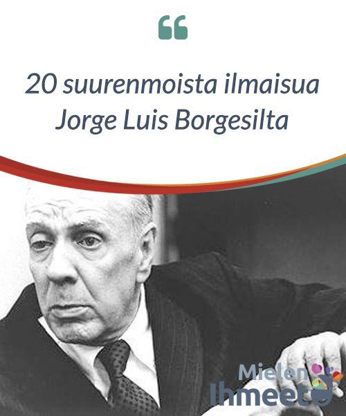 20 suurenmoista ilmaisua Jorge Luis Borgesilta.  Borges ei ollut #koskaan sidottu hetken #kehityssuuntien ja villitysten #aivoituksiin. Se mitä hän piti arvossa ei voinut tulla palkituksi Nobelin kirjallisuuspalkinnolla, #vaikkakin monien mielestä hän olisi hyvinkin ansainnut #kyseisen kunnian.