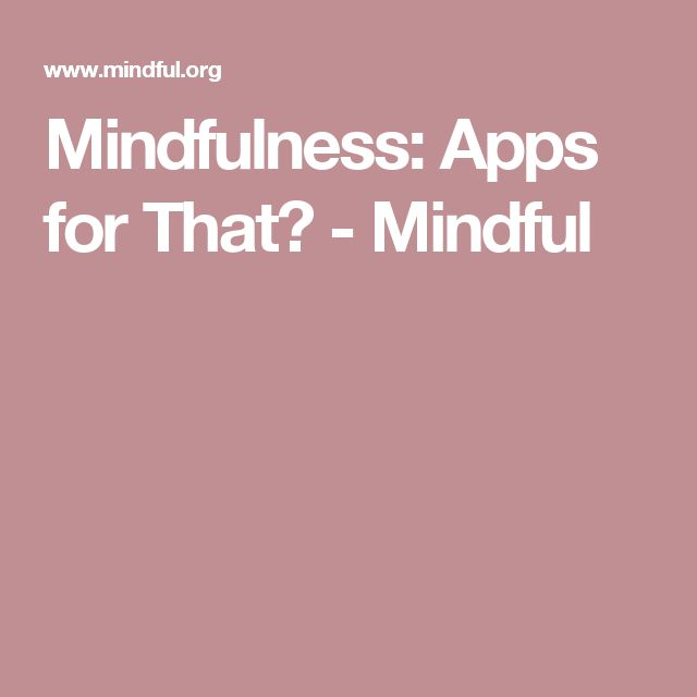 Mindfulness: Apps for That? - Mindful