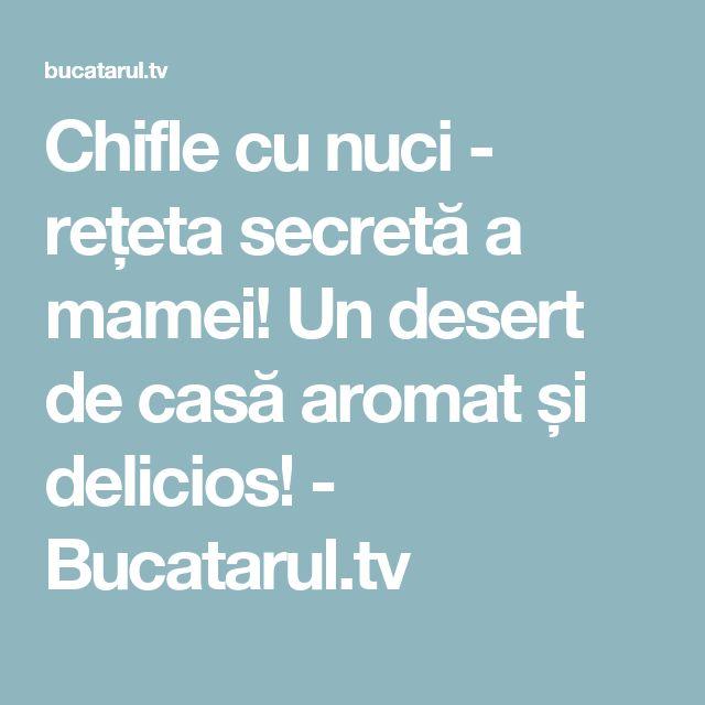 Chifle cu nuci - rețeta secretă a mamei! Un desert de casă aromat și delicios! - Bucatarul.tv