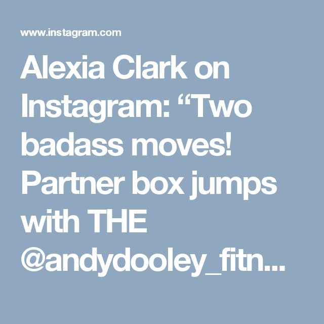 """Alexia Clark on Instagram: """"Two badass moves! Partner box jumps with THE @andydooley_fitness21 and moving oblique leg raises! Before you box jump on your partner try a…"""""""