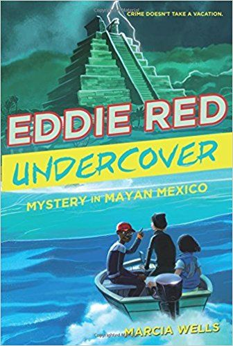 """Eddie Red, Undercover: Mystery in Mayan Mexico, by Marcia Wells 