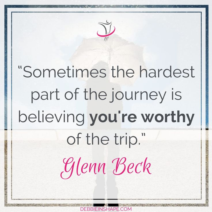 """""""Sometimes the hardest part of the journey is believing you're worthy of the trip."""" - Glenn Beck"""