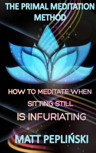 The Primal Meditation Method: How To Meditate When Sitting Still Is Infuriating - http://www.kindle-free-books.com/the-primal-meditation-method-how-to-meditate-when-sitting-still-is-infuriating