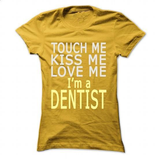 Touch me... Im a Dentist - #tees #graphic tee. SIMILAR ITEMS => https://www.sunfrog.com/LifeStyle/Touch-me-Im-a-Dentist-Yellow-53165311-Ladies.html?60505