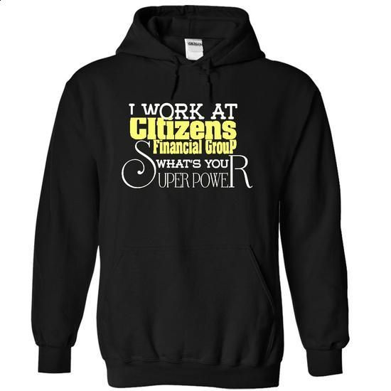 You work at Citizens Financial Group ? THIS SHIRT IS AWESOME FOR YOU !!! - #pullover #hooded sweatshirt. ORDER NOW => https://www.sunfrog.com/LifeStyle/You-work-at-Citizens-Financial-Group--THIS-SHIRT-IS-AWESOME-FOR-YOU-8711-Black-18098749-Hoodie.html?id=60505