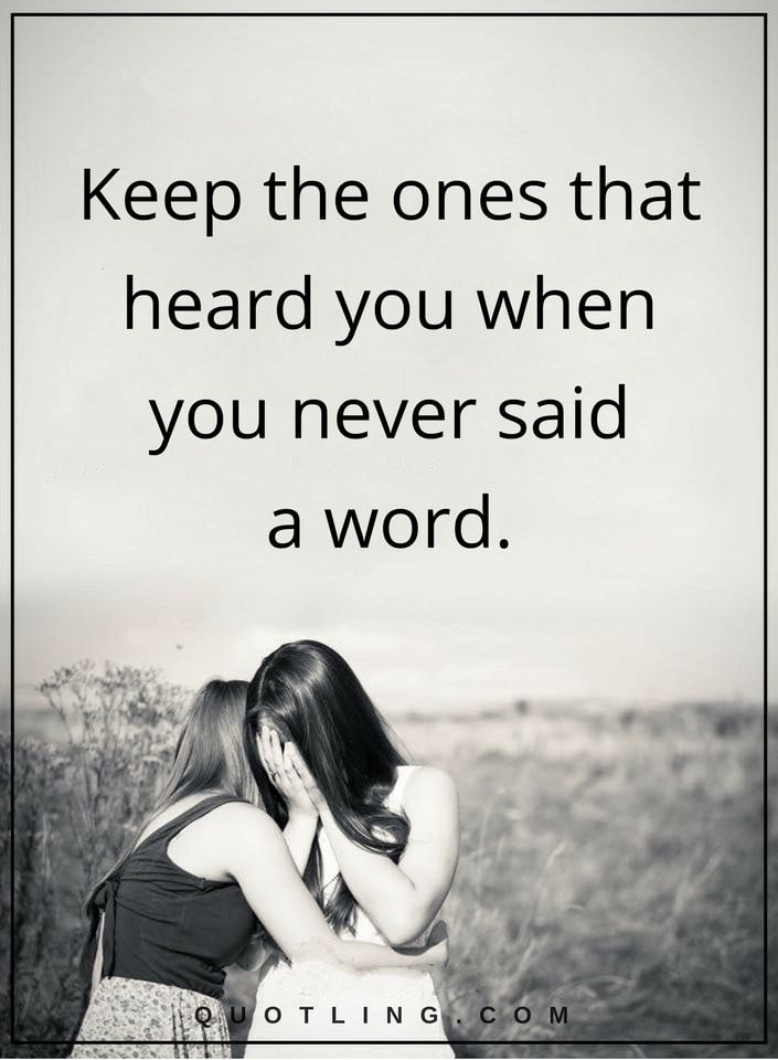 friendship quotes Keep the ones that heard you when you never said a word.
