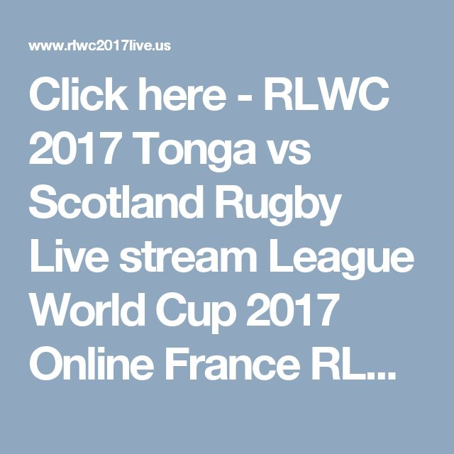 Click here - RLWC 2017 Tonga vs Scotland Rugby Live stream League World Cup 2017 Online France RLWC Rugby - Watch Rugby League World Cup 2017 Live Stream Men's & Women's RLWC Rugby online #RLWC2017
