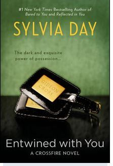 "Entwined with You: A Crossfire Novel by Sylvia Day- Best freakin' series ever, next to ""50 Shades""."
