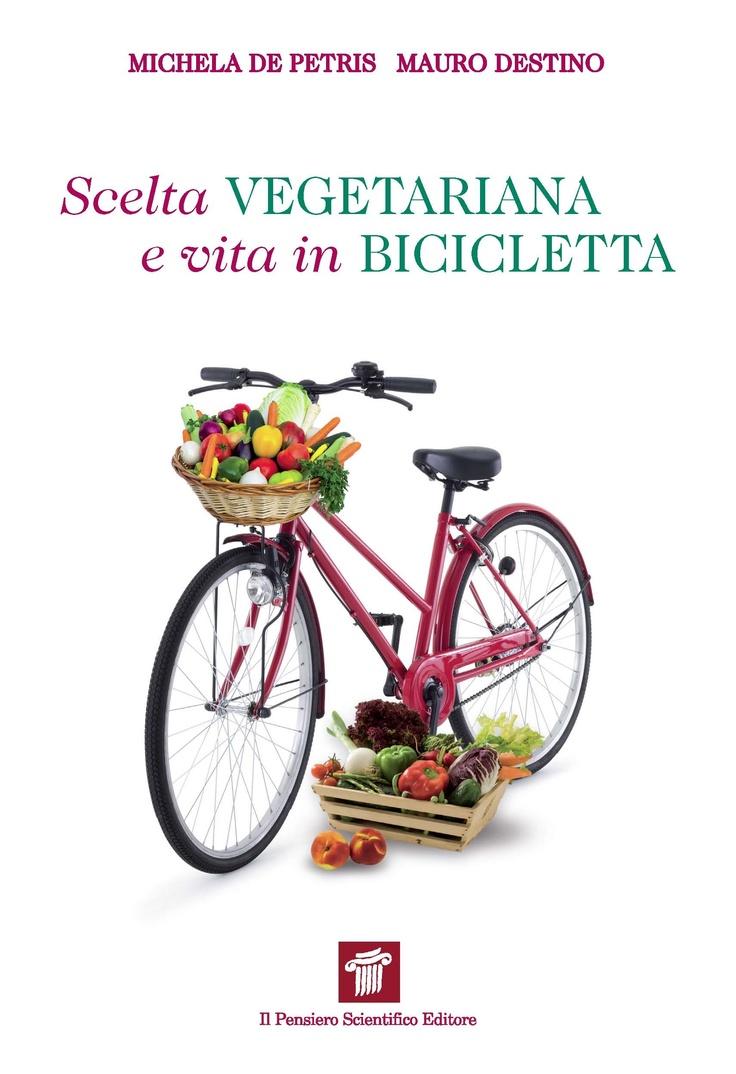 """""""Scelta vegetariana e vita in bicicletta"""" Michela De Petris, Mauro Destino  € 18,50"""