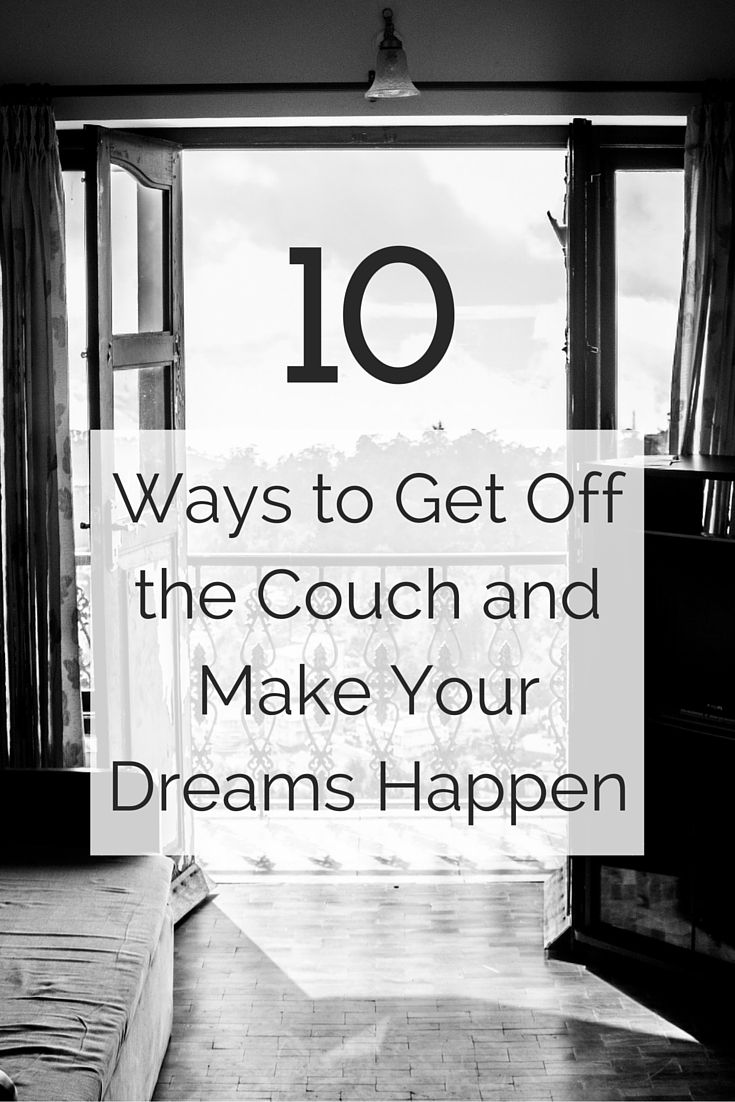 10 ways to get off the couch and make your dreams happen