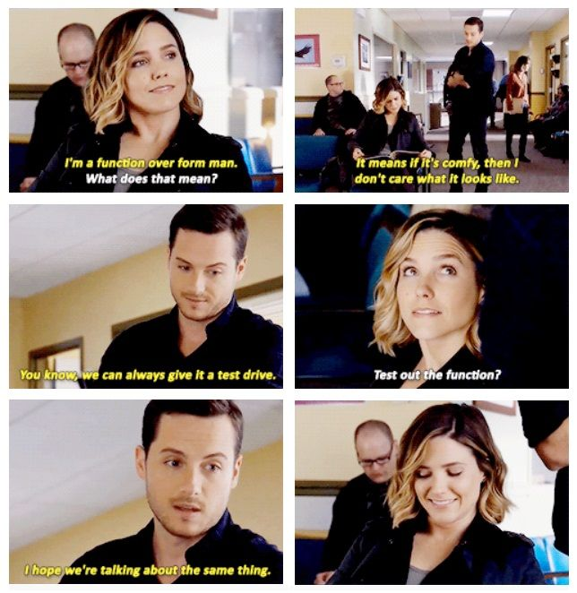 """Halstead: """"I'm a function over form man."""" Lindsay: """"What does that mean?"""" Halstead: """"It means if it's comfy, then I don't care what it looks like. You know, we can always give it a test drive."""" Lindsay: """"Test out the function?"""" Halstead: """"I hope we're talking about the same thing."""" (3x05)"""