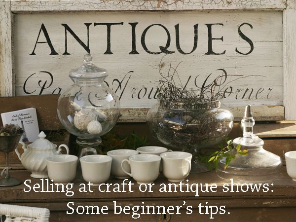 Selling at craft or antique shows: Some beginner's tips.