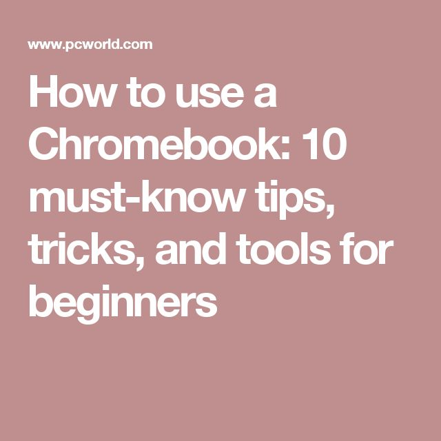 How to use a Chromebook: 10 must-know tips, tricks, and tools for beginners