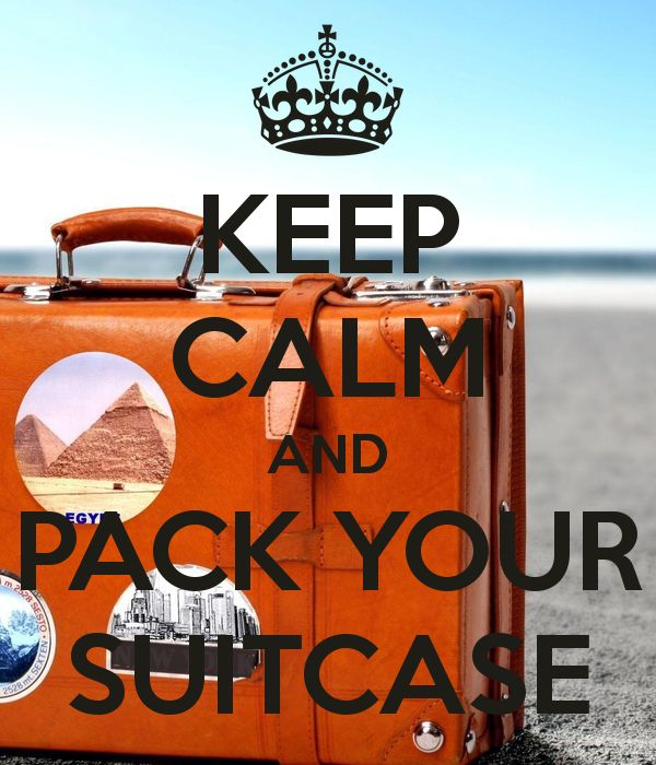 KEEP CALM AND PACK YOUR SUITCASE!