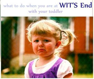 what to do when you are your wits end with your toddler