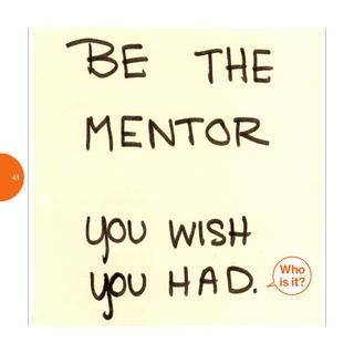 Be the mentor you wish YOU had!
