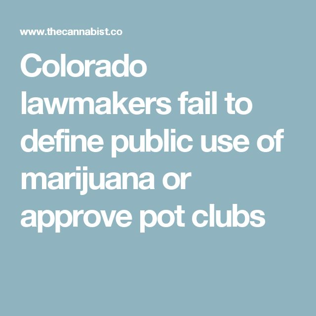Colorado lawmakers fail to define public use of marijuana or approve pot clubs