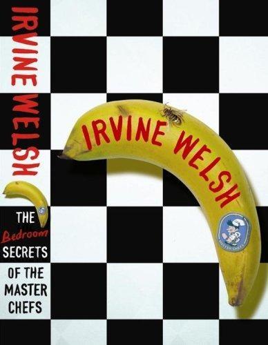 Irvine Welsh - The Bedroom Secrets of the Master Chefs
