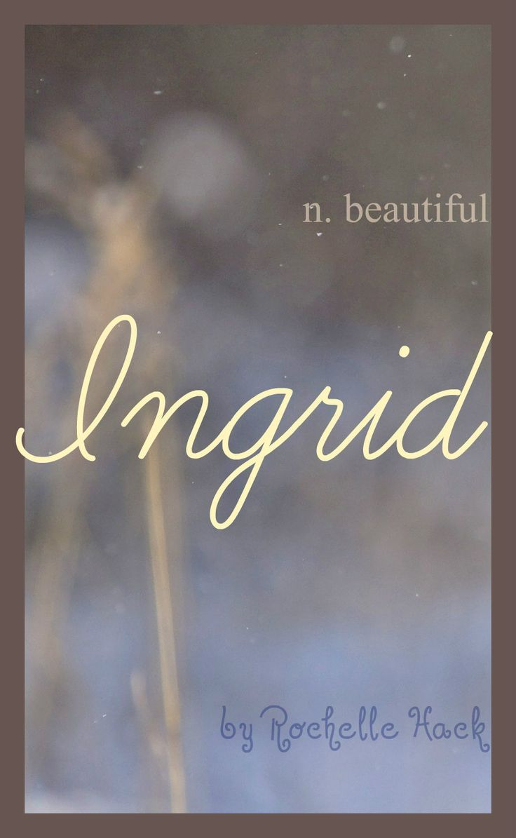 Baby Girl Name: Ingrid. Meaning: Beautiful. Origin: Viking; Norse; Swedish. https://www.pinterest.com/vintagedaydream/baby-names/