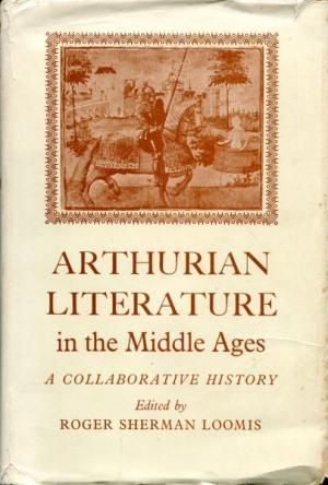 Arthurian Literature in the Middle Ages, a: Loomis, Roger Sherman