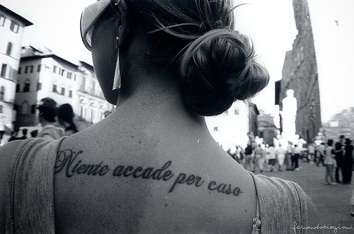 "Italian - ""Niente accade per caso"" - Nothing happens by chance"